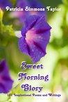 Sweet Morning Glory: 101 Inspirational Poems, Prayers, and Writings