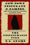 The Unquenchable Fire: Low-Down, Desperate, & Damned: Episode Two