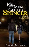 Me and Mom Fall for Spencer by Diane Munier