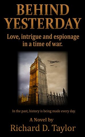 Behind Yesterday: Love, Intrigue and Espionage in a Time of War