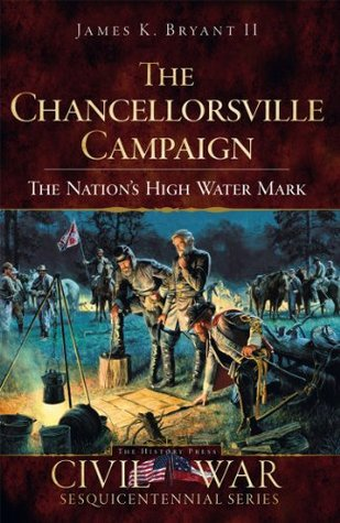 The Chancellorsville Campaign: The Nation's High Water Mark
