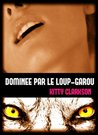 Dominée par le loup-garou by Kitty Clarkson