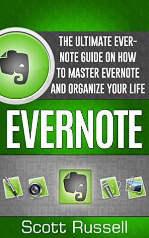 Evernote: The Ultimate Evernote Guide On How To Master Evernote And Organize Your Life (Evernote, Evernote Essentials, Evernote for Dummies)