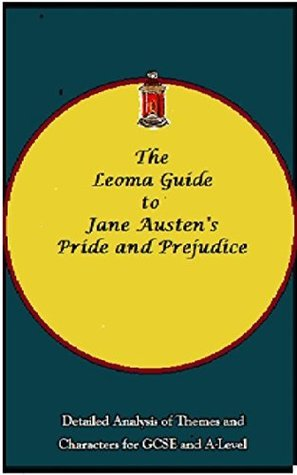The Leoma Guide to Jane Austen's Pride and Prejudice: Detailed Analysis of Themes and Characters for GCSE and A-Level