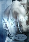 Addicted to Ridge by Drucie Anne Taylor