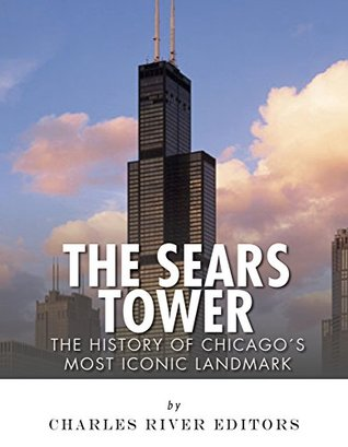 The Sears Tower: The History of Chicago's Most Iconic Landmark