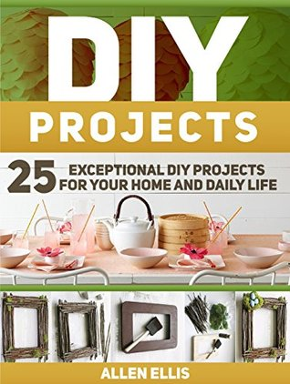 DIY Projects: 25 Exceptional DIY Projects For Your Home And Daily Life
