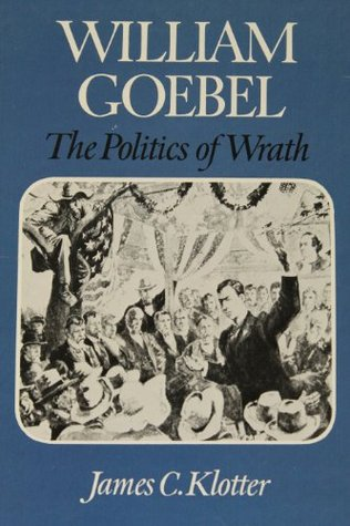 William Goebel: The Politics Of Wrath
