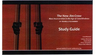 The New Jim Crow: Mass Incarceration in the Age of Colorblindness By Michelle Alexander Study Guide