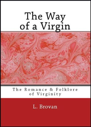 The Way of a Virgin: Being Excerpts from Rare, Curious, and Diverting Books