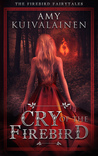 Cry Of The Firebird (Firebird Fairytale #1)