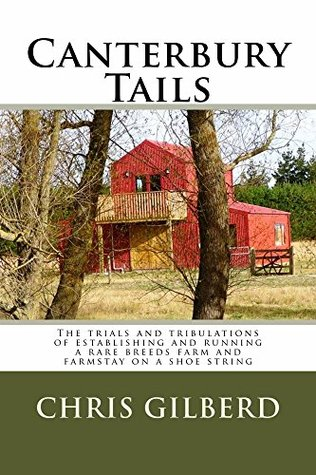 Canterbury Tails: The trials and tribulations of establishing and running a rare breeds farm and farmstay on a shoe string