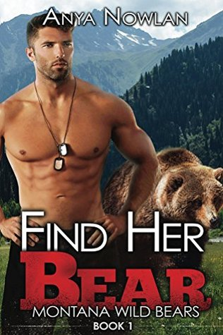 Find Her Bear Montana Wild Bears 1 By Anya Nowlan