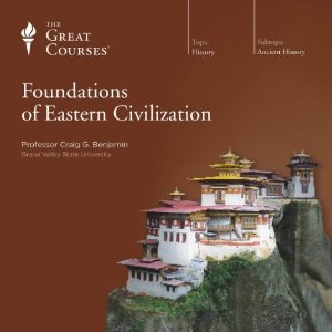 The Foundations of Eastern Civilization by Craig G.  Benjamin