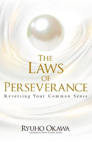 The Laws of Perseverance: Reversing Your Common Sense