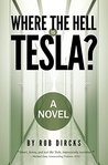Where the Hell is Tesla? by Rob Dircks
