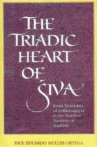 The Triadic Heart of Siva (Kaula Tantricism of Abhinavagupta In The Non-Dual Shaivism of Kashmir)