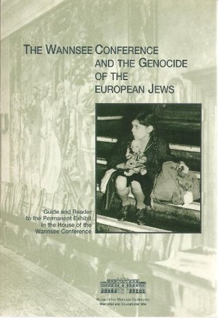 The Wannsee Conference and the Genocide of the European Jews Guide and Reader to the Permanent Exhibit in the House of the Wannsee Conference