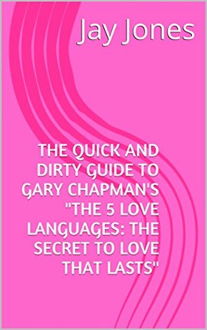 """The Quick and Dirty Guide to Gary Chapman's """"The 5 Love Languages: The Secret to Love that Lasts"""" (No-Bullshit Executive Summary Series)"""