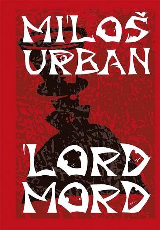 Ebook Lord Mord by Miloš Urban DOC!
