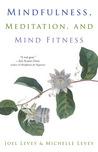 Mindfulness, Meditation and Mind Fitness by Joel Levey