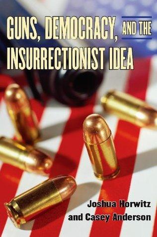 Guns, Democracy, and the Insurrectionist Idea: