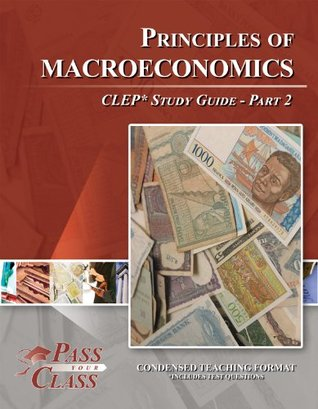 Principles of Macroeconomics CLEP Test Study Guide - Pass Your Class - Part 2