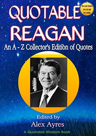 QUOTABLE REAGAN: An A-Z Collector's Edition of Quotations