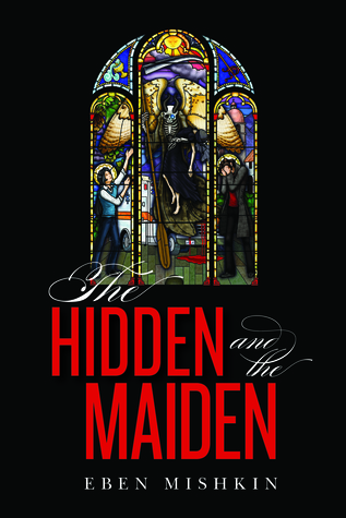 The Hidden and the Maiden by Eben Mishkin