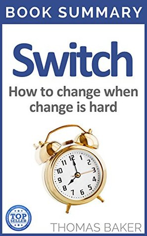 Switch: Book Summary - Chip and Dan Heath - How to change things when change is hard