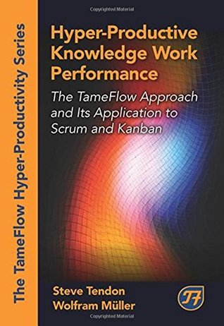 Hyper-Productive Knowledge Work Performance: The TameFlow Approach and Its Application to Scrum and Kanban