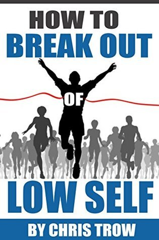 How to break out of low self esteem (Self Help Books, Self Esteem, Anxiety Self Help, Self Love Book 1)