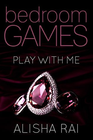Play With Me (Bedroom Games, #1) by Alisha Rai