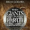 When Giants Were Upon the Earth: The Watchers, the Nephilim, and the Biblical Cosmic War of the Seed
