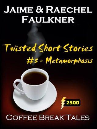 Twisted Short Stories #5 - Metamorphosis