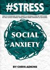 #STRESS: How To Overcome Social Anxiety And Shyness: A Step By Step Guide So You Can Be Yourself While Being More Confident And Outgoing (stress management ... relief, less, worry, help, tip Book 4)