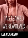 Tag Teamed By Werewolves (Tag Teamed 3)