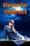 Stories for Children 6 (WONDERFUL STORIES FOR CHILDREN, #6)