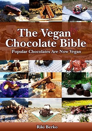 The Vegan Chocolate Bible: Popular Chocolates Are Now Vegan (Vegan Recipes, Vegan Cookbooks, Vegan Lifestyle, Veganism, Vegan Chocolate)