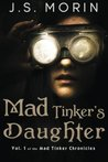 Mad Tinker's Daughter (Mad Tinker Chronicles) by J.S. Morin