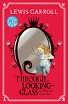 Through the Looking-Glass, and What Alice Found There (Alice's Adventures in Wonderland, #2)