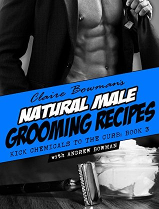 kick-chemicals-to-the-curb-all-natural-male-grooming-recipes
