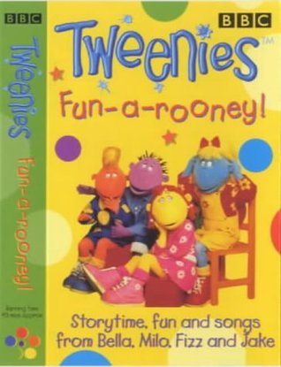 """Tweenies""': Fun-a-rooney! - Storytime, Fun and Songs from Bella, Milo, Fizz and Jake"
