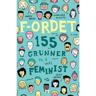F-ordet. 155 grunner til å være feminist by Madeleine Schultz