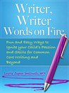 Writer, Writer, Words on Fire: Fun and Easy Ways to Ignite Your Child's Passion and Skills For Common Core Writing and Beyond