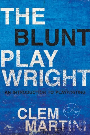 The Blunt Playwright: An Introduction to Playwriti...