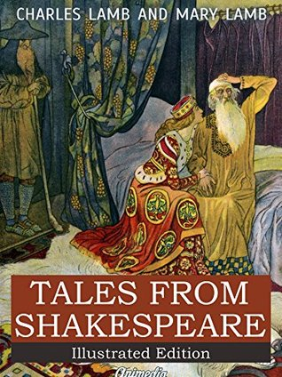 Tales from Shakespeare (Illustrated): A Midsummer Night's Dream, The Winter's Tale, King Lear, Macbeth, Romeo and Juliet, Hamlet, Prince of Denmark, Othello