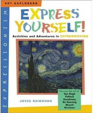 Express Yourself!: Activities and Adventures in Expressionism