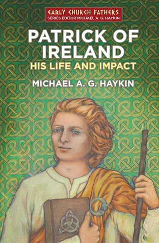 Patrick of Ireland: His Life and Impact (Early Church Fathers)