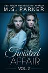 Twisted Affair Vol. 2 by M.S. Parker